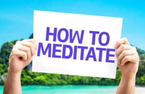 Complete Guide: How To Meditate and The Meaning Of Meditation